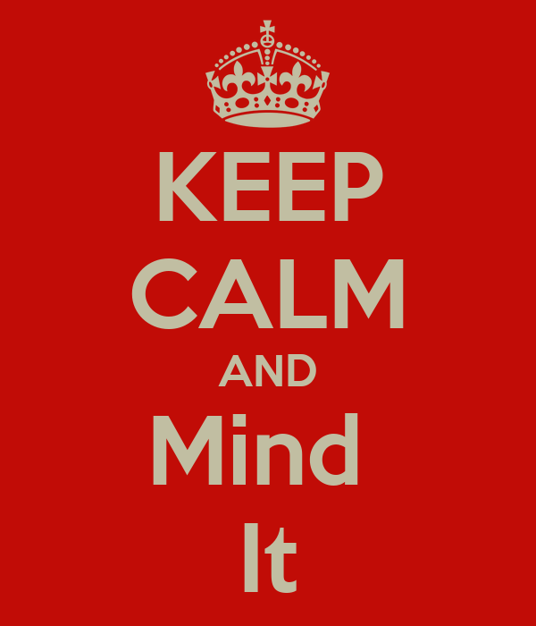KEEP CALM AND Mind  It