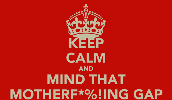 KEEP CALM AND MIND THAT MOTHERF*%!ING GAP