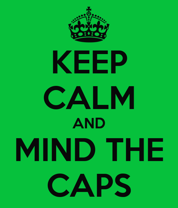 KEEP CALM AND MIND THE CAPS