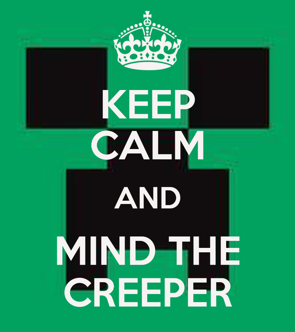 KEEP CALM AND MIND THE CREEPER