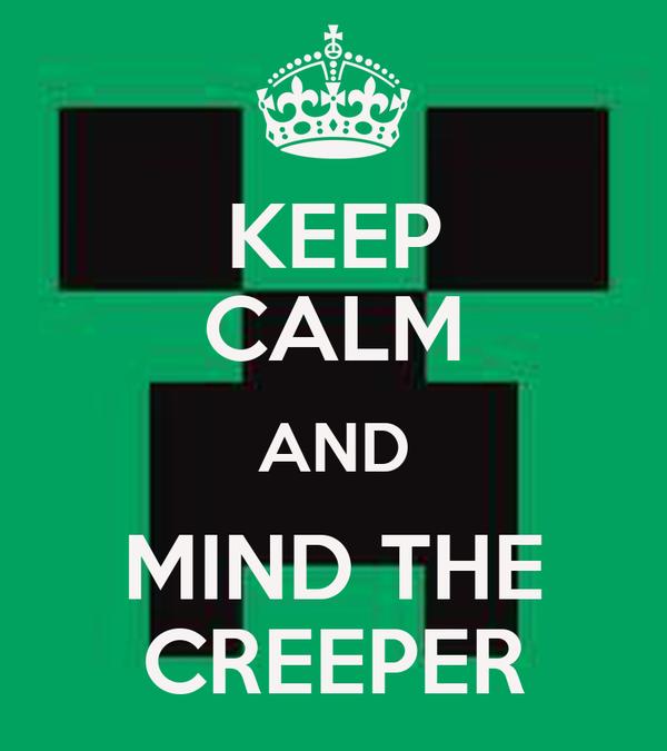 KEEP CALM AND MIND THE CREEPER
