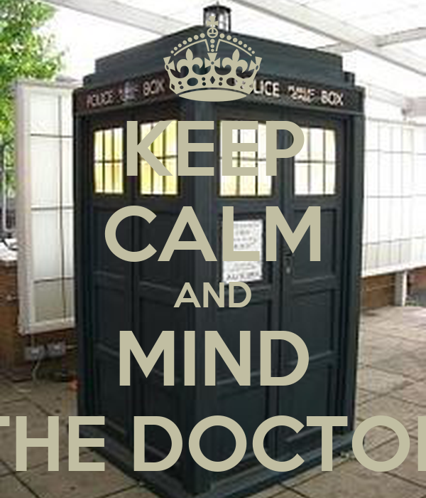 KEEP CALM AND MIND THE DOCTOR