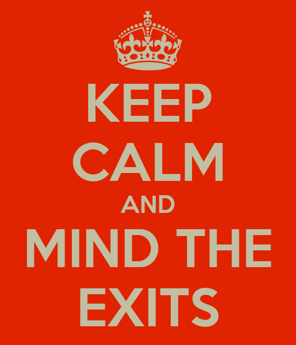 KEEP CALM AND MIND THE EXITS