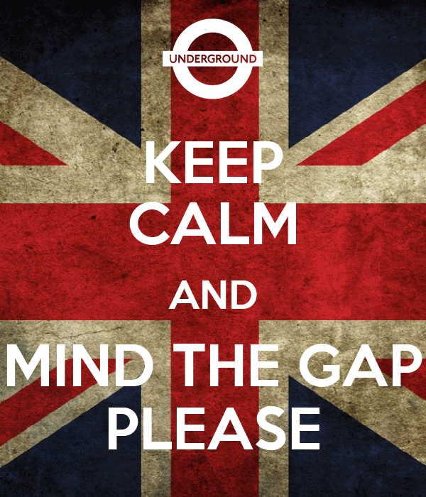 KEEP CALM AND MIND THE GAP PLEASE