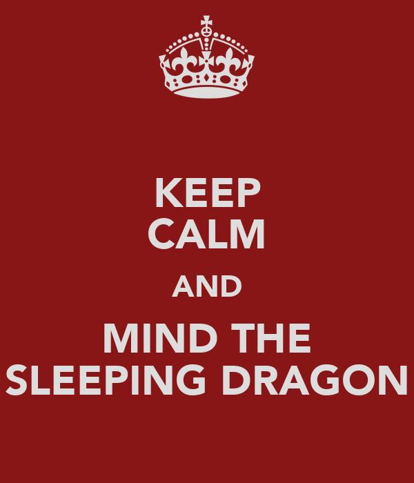 KEEP CALM AND MIND THE SLEEPING DRAGON