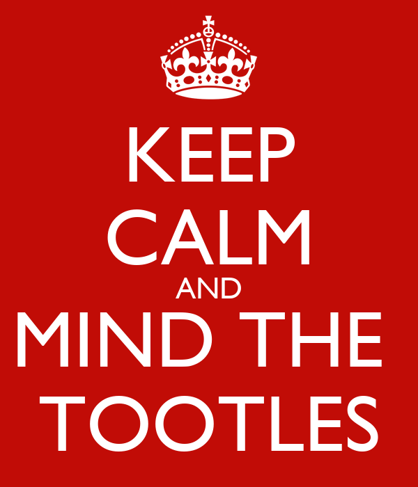 KEEP CALM AND MIND THE  TOOTLES