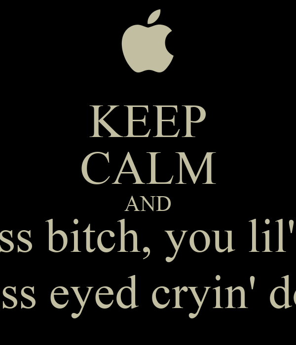 KEEP CALM AND mind your damn motherfucking business bitch, you lil' stupid bitch , dumb teacher bitch, 2+2   not knowin' what the fuck it is bich, cross eyed cryin' down your back fat foot ass bitch, long tit