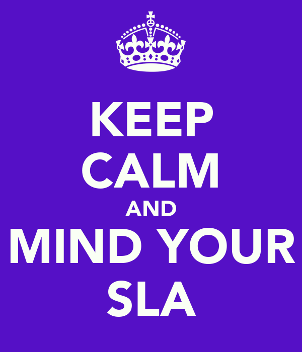 KEEP CALM AND MIND YOUR SLA