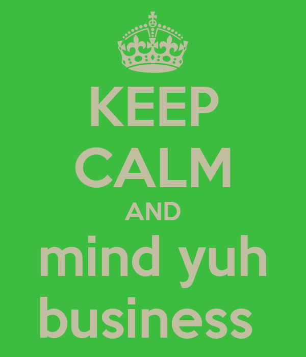 KEEP CALM AND mind yuh business