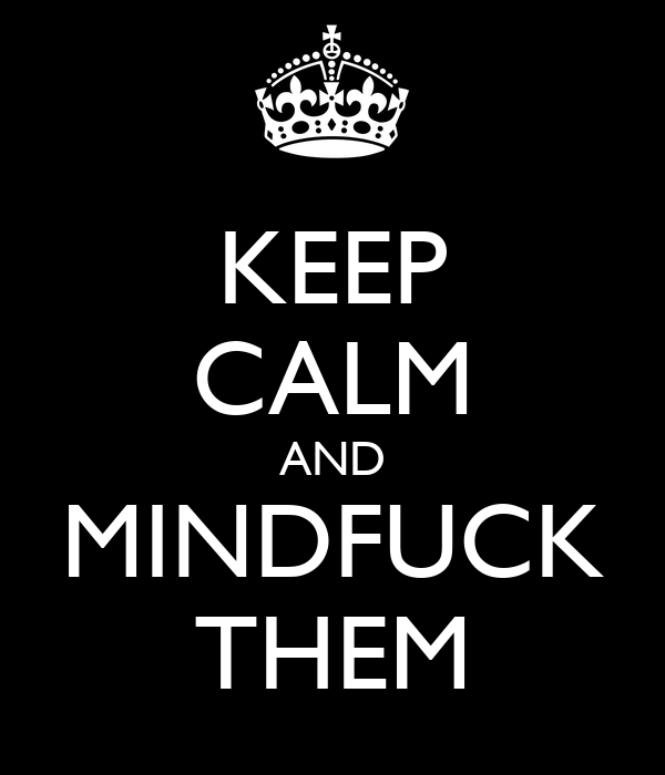 KEEP CALM AND MINDFUCK THEM