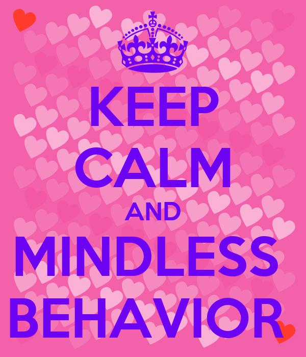 KEEP CALM AND MINDLESS  BEHAVIOR