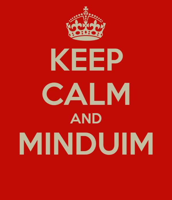 KEEP CALM AND MINDUIM