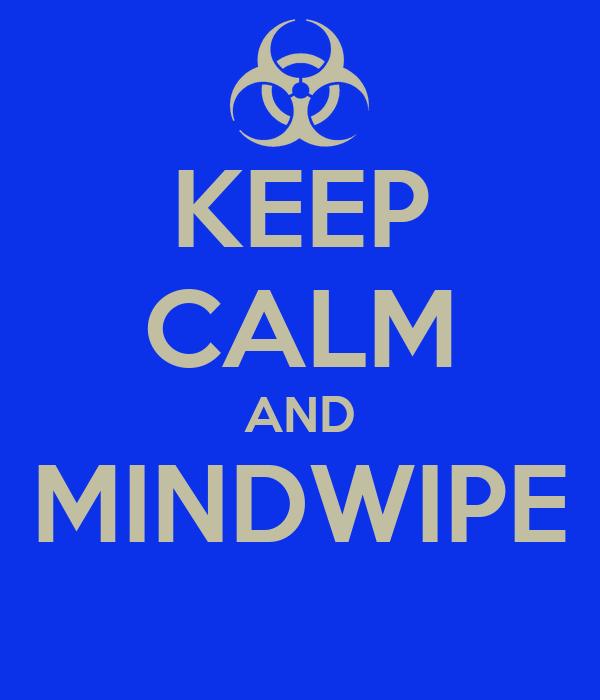 KEEP CALM AND MINDWIPE