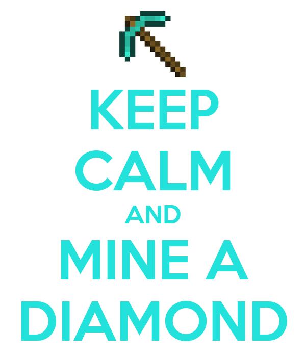 KEEP CALM AND MINE A DIAMOND