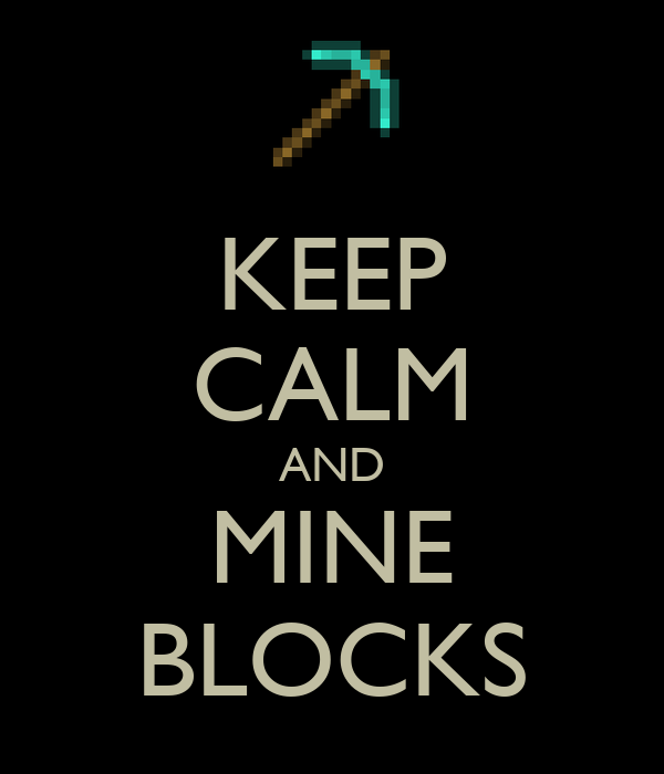 KEEP CALM AND MINE BLOCKS