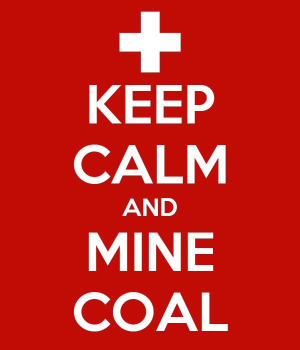 KEEP CALM AND MINE COAL