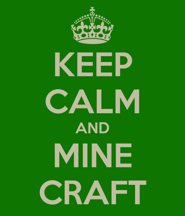 KEEP CALM AND MINE CRAFT