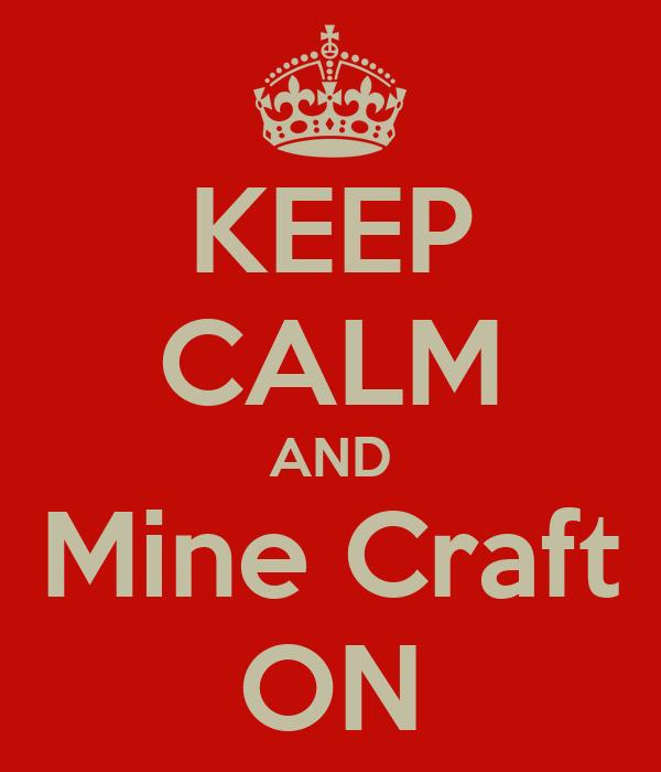 KEEP CALM AND Mine Craft ON