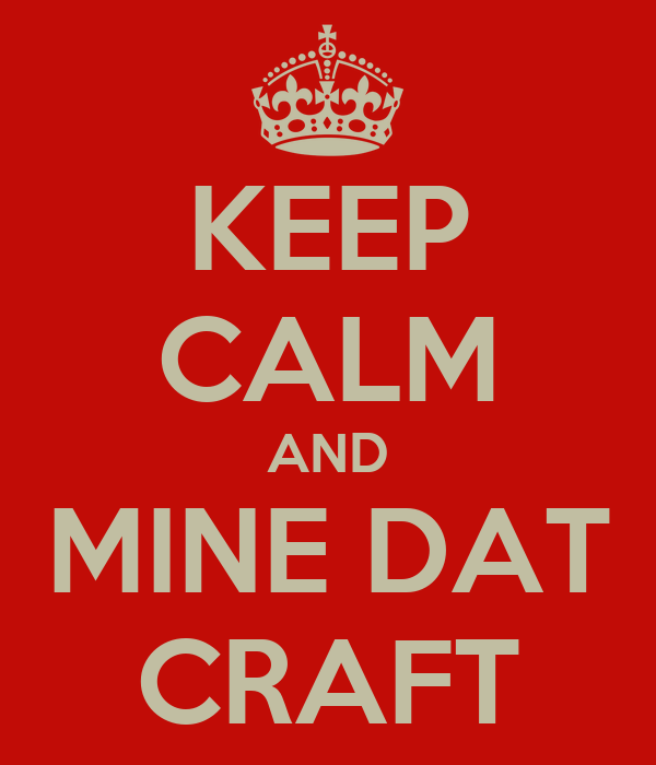 KEEP CALM AND MINE DAT CRAFT