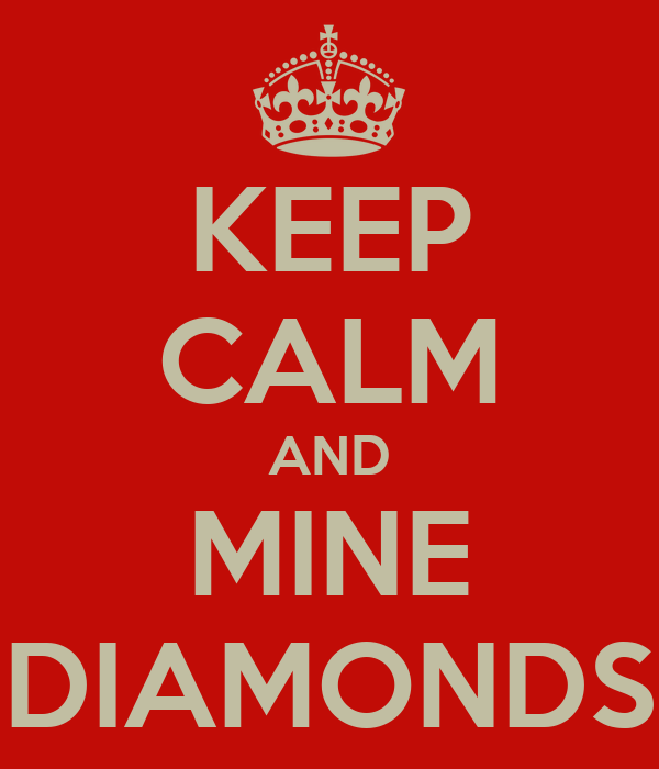 KEEP CALM AND MINE DIAMONDS