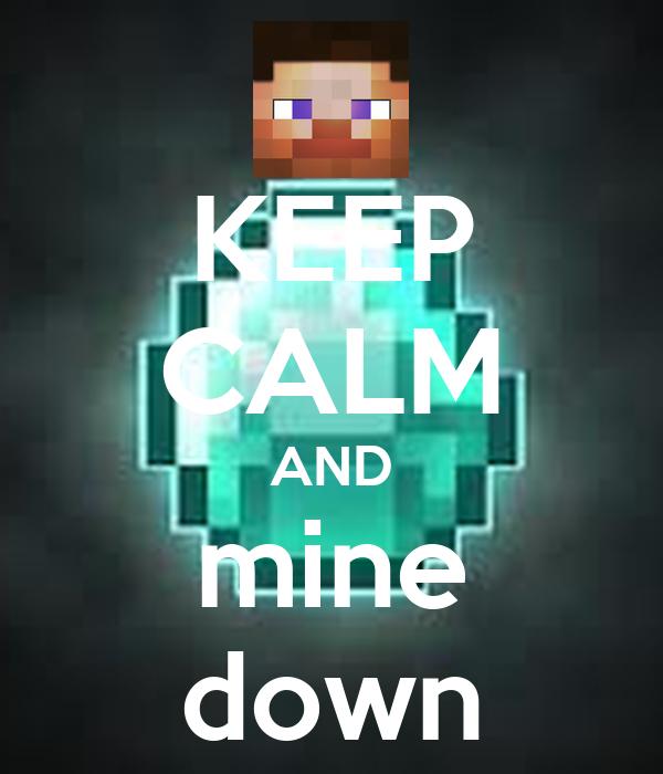 KEEP CALM AND mine down