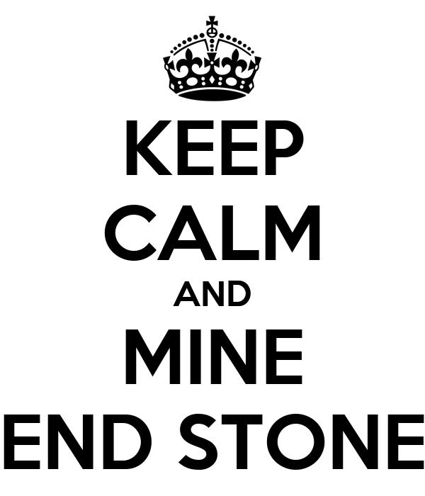 KEEP CALM AND MINE END STONE
