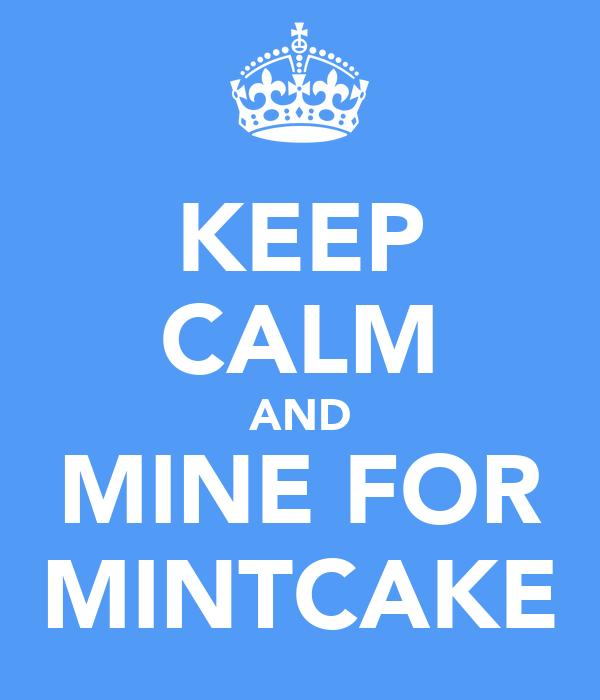 KEEP CALM AND MINE FOR MINTCAKE