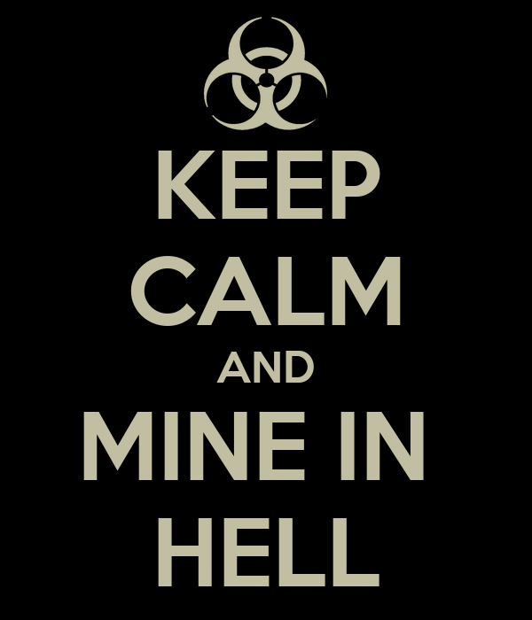KEEP CALM AND MINE IN  HELL