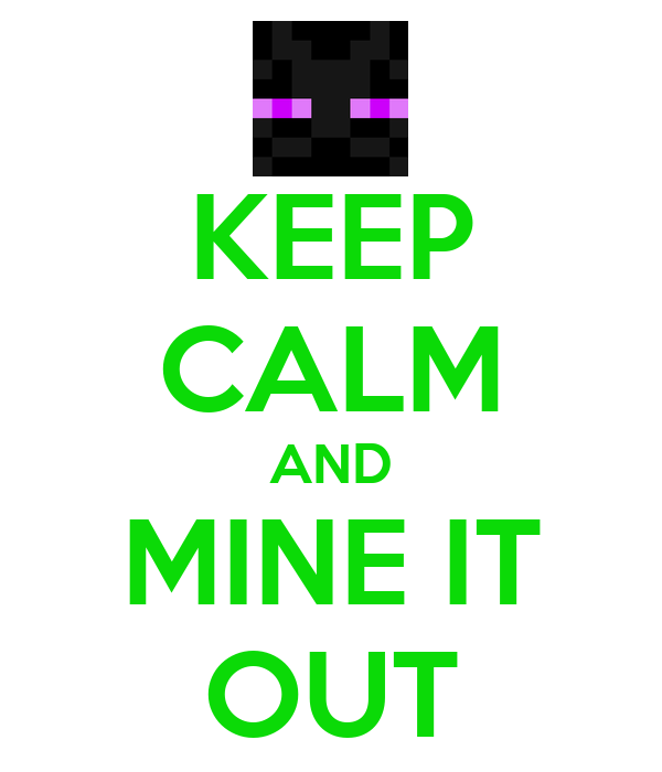 KEEP CALM AND MINE IT OUT
