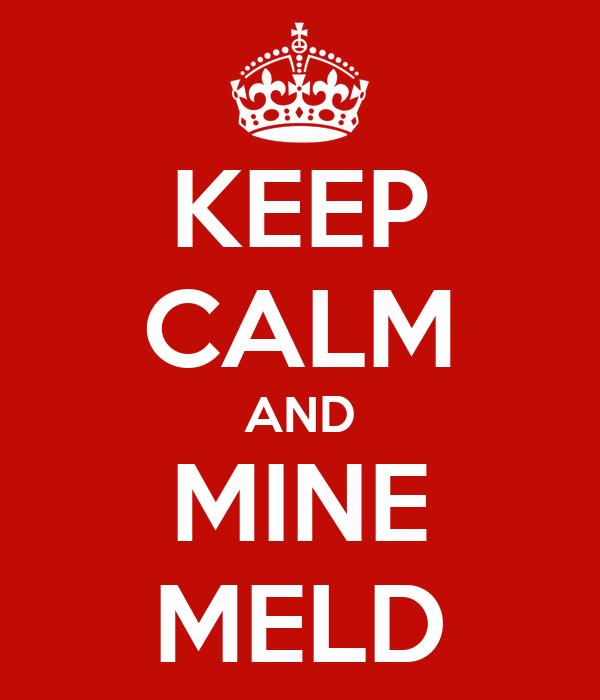 KEEP CALM AND MINE MELD