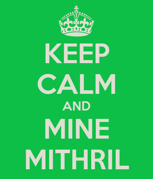 KEEP CALM AND MINE MITHRIL