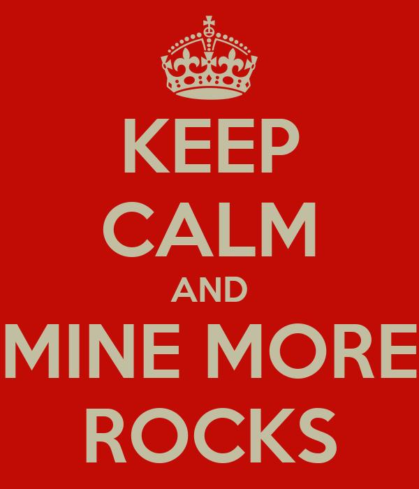 KEEP CALM AND MINE MORE ROCKS