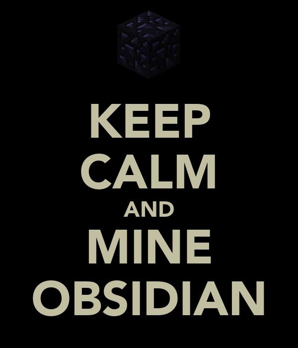KEEP CALM AND MINE OBSIDIAN