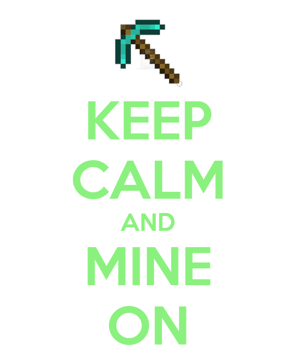 KEEP CALM AND MINE ON