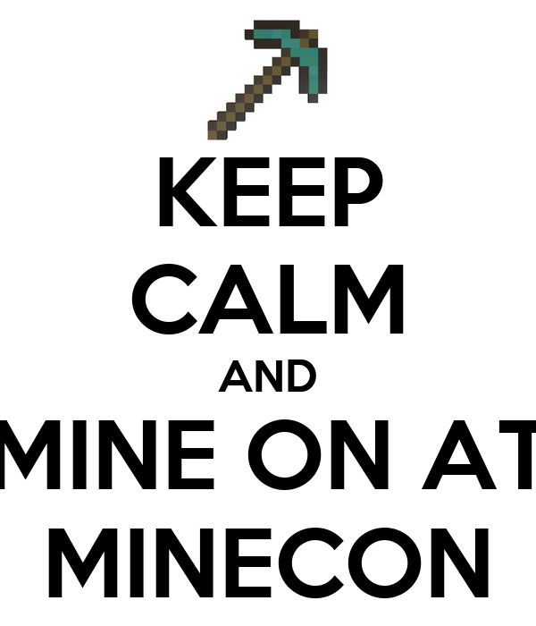 KEEP CALM AND MINE ON AT MINECON