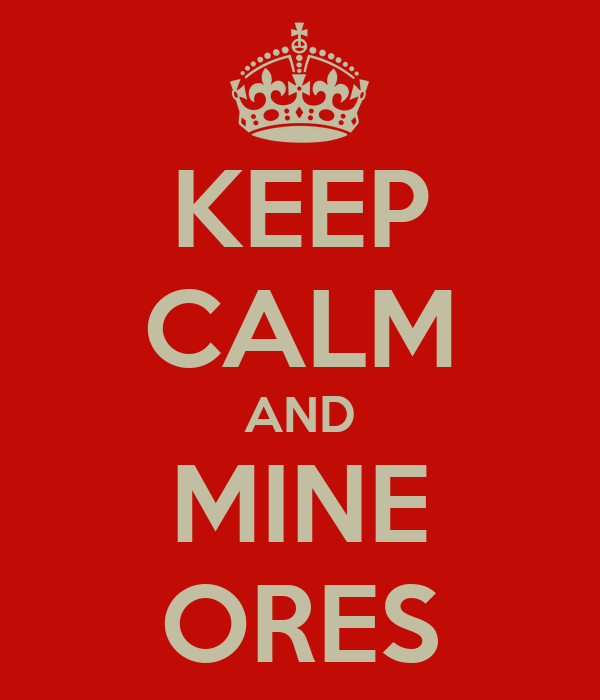 KEEP CALM AND MINE ORES