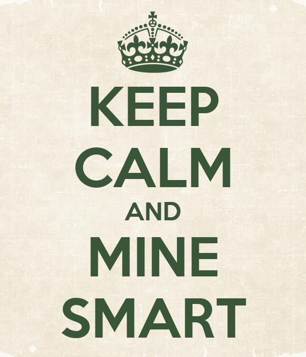 KEEP CALM AND MINE SMART