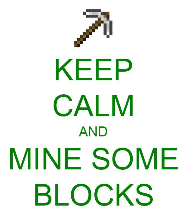 KEEP CALM AND MINE SOME BLOCKS