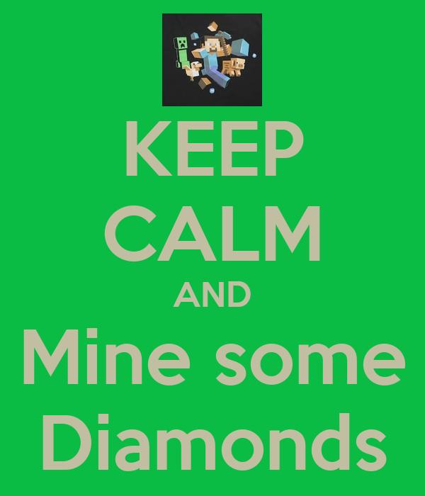 KEEP CALM AND Mine some Diamonds