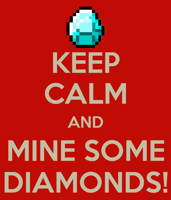 KEEP CALM AND MINE SOME DIAMONDS!