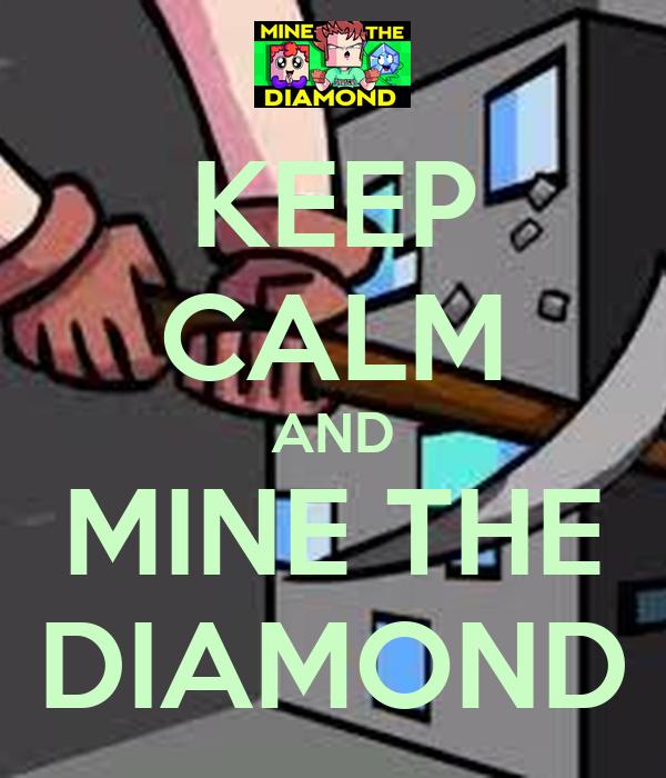 KEEP CALM AND MINE THE DIAMOND