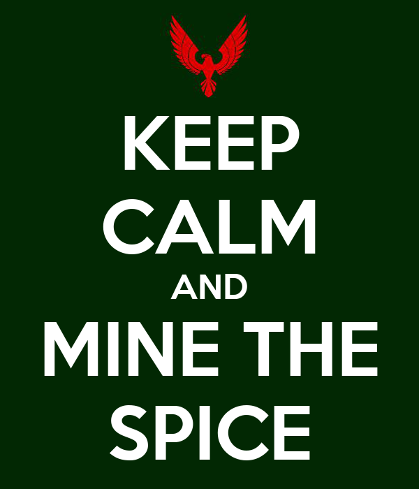 KEEP CALM AND MINE THE SPICE