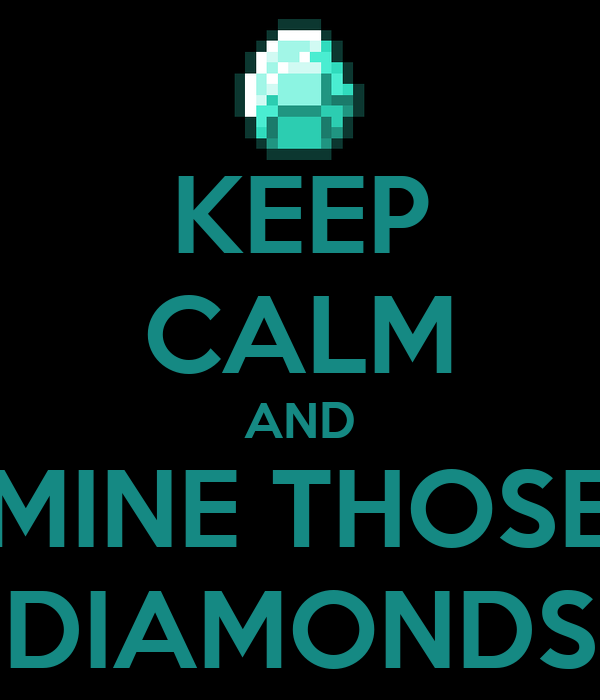 KEEP CALM AND MINE THOSE DIAMONDS