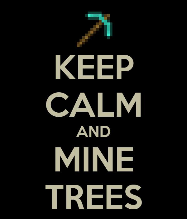 KEEP CALM AND MINE TREES
