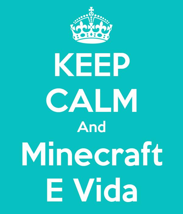 KEEP CALM And Minecraft E Vida