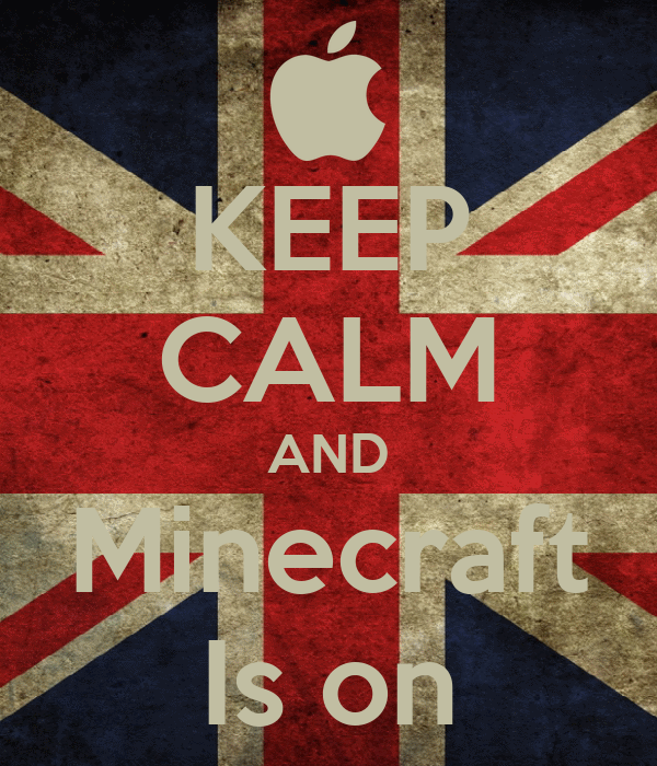 KEEP CALM AND Minecraft Is on