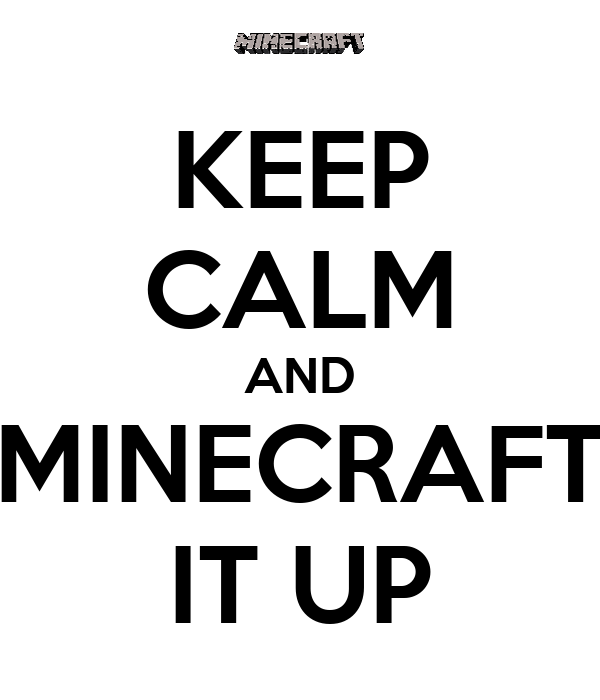 KEEP CALM AND MINECRAFT IT UP