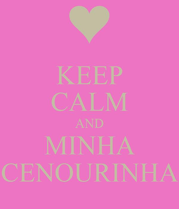 KEEP CALM AND MINHA CENOURINHA