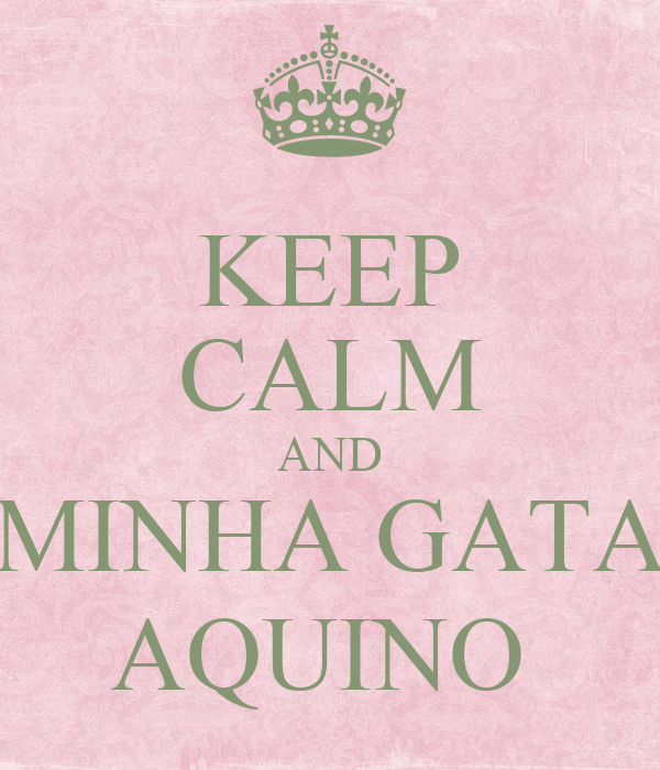 KEEP CALM AND MINHA GATA AQUINO