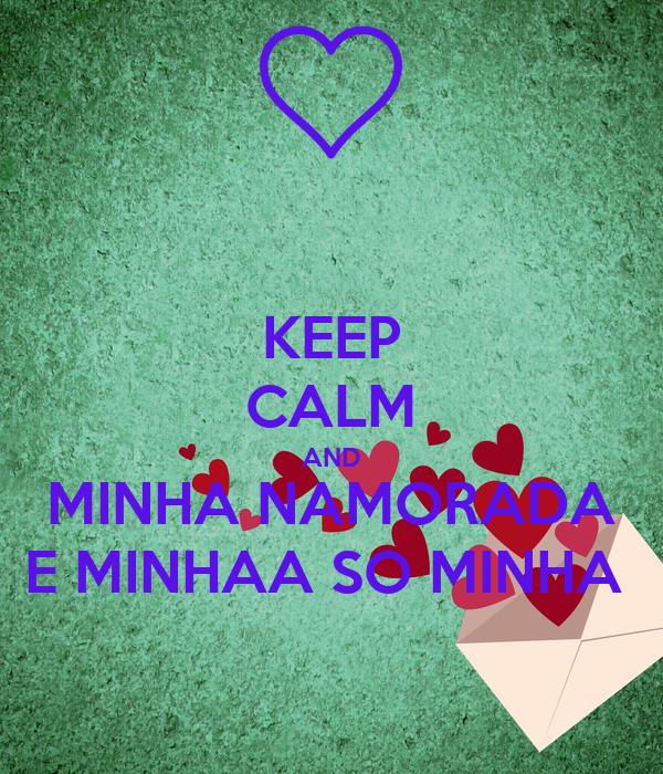 KEEP CALM AND MINHA NAMORADA E MINHAA SO MINHA